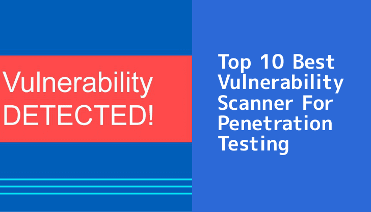 10 Best Vulnerability Scanning Tools For Penetration Testing
